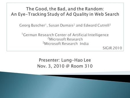 Presenter: Lung-Hao Lee Nov. 3, Room 310.  Introduction  Related Work  Methods  Results ◦ General Gaze Distribution on SERPs ◦ Effects of Task.
