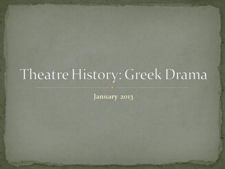 January 2013. Western Drama began in 6 th Century BC Worship of the Greek god Dionysus Start of Spring Vines and grapes begin to grow. Grapes = WINE and.