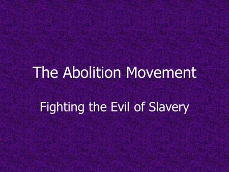 The Abolition Movement Fighting the Evil of Slavery.