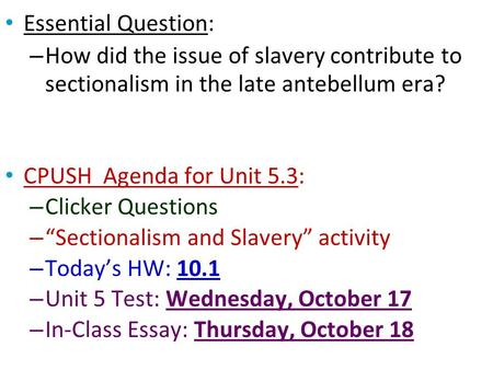 Essential Question: How did the issue of slavery contribute to sectionalism in the late antebellum era? CPUSH Agenda for Unit 5.3: Clicker Questions.