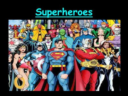 Superheroes. Today we are going to learn: How to create a suitable setting for our superheroes. How to go about creating our own original supervillain.