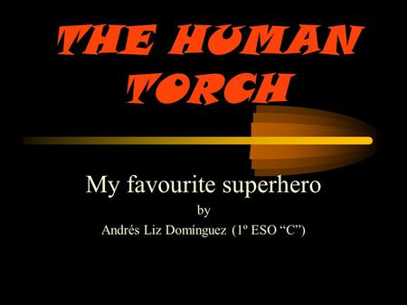 "THE HUMAN TORCH My favourite superhero by Andrés Liz Domínguez (1º ESO ""C"")"