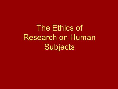 The Ethics of Research on Human Subjects. Research Activity on Human Subjects: Any systematic attempt to gain generalizable knowledge about humans A systematic.