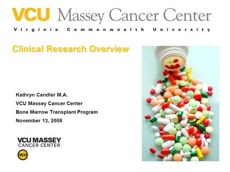 Clinical Research Overview Kathryn Candler M.A. VCU Massey Cancer Center Bone Marrow Transplant Program November 13, 2008.