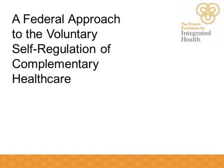 A Federal Approach to the Voluntary Self-Regulation of Complementary Healthcare.
