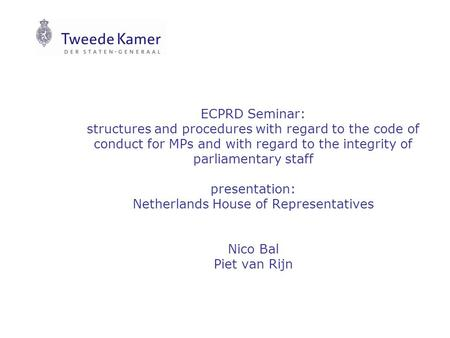 ECPRD Seminar: structures and procedures with regard to the code of conduct for MPs and with regard to the integrity of parliamentary staff presentation: