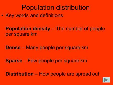 Population distribution Key words and definitions Population density – The number of people per square km Dense – Many people per square km Sparse – Few.