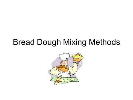 "Bread Dough Mixing Methods. Straight Dough Method 1.Combine salt, sugar and shortening to ""scaled milk"" 2.Add warm water to yeast 3.Add yeast mixture."