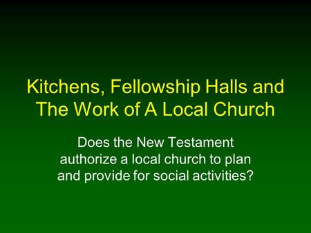 Kitchens, Fellowship Halls and The Work of A Local Church Does the New Testament authorize a local church to plan and provide for social activities?