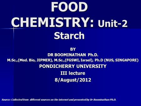 FOOD CHEMISTRY: Unit-2 Starch BY DR BOOMINATHAN Ph.D. M.Sc.,(Med. Bio, JIPMER), M.Sc.,(FGSWI, Israel), Ph.D (NUS, SINGAPORE) PONDICHERRY UNIVERSITY III.