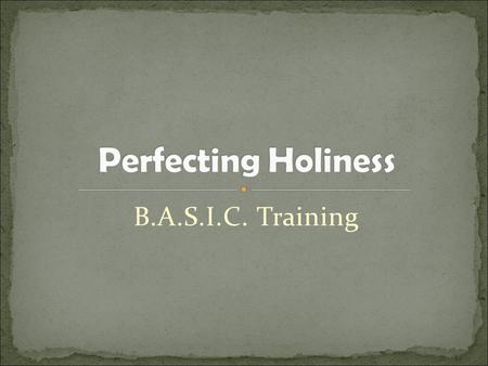 B.A.S.I.C. Training. 1 Peter 1:15-16 -- But just as he who called you is holy, so be holy in all you do; for it is written: Be holy, because I am holy.""