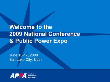 Welcome to the 2009 National Conference & Public Power Expo June 13-17, 2009 Salt Lake City, Utah.