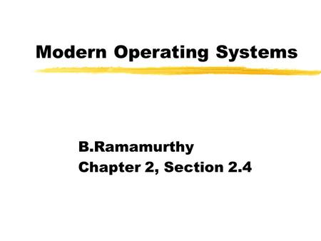 Modern Operating Systems B.Ramamurthy Chapter 2, Section 2.4.