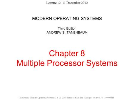 MODERN OPERATING SYSTEMS Third Edition ANDREW S. TANENBAUM Chapter 8 Multiple Processor Systems Tanenbaum, Modern Operating Systems 3 e, (c) 2008 Prentice-Hall,