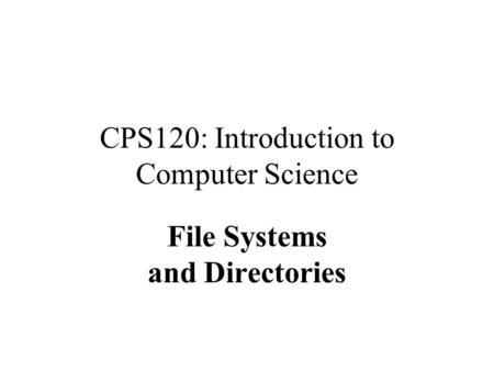 CPS120: Introduction to Computer Science File Systems and Directories Nell Dale John Lewis.