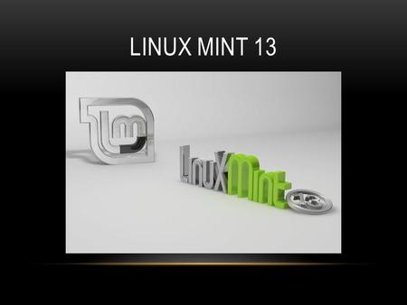 LINUX MINT 13. ADVANTAGES Linux mint is basically the same thing as Ubuntu. It uses the same repo's etc...for example. In the terminal if I type in Sudo.