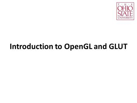 Introduction to OpenGL and GLUT. What's OpenGL? An Application Programming Interface (API) A low-level graphics programming API – Contains over 250 functions.
