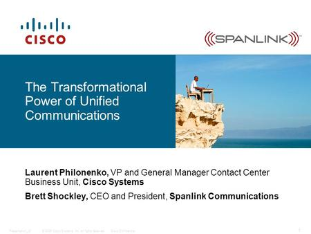 © 2006 Cisco Systems, Inc. All rights reserved.Cisco ConfidentialPresentation_ID 1 Laurent Philonenko, VP and General Manager Contact Center Business Unit,