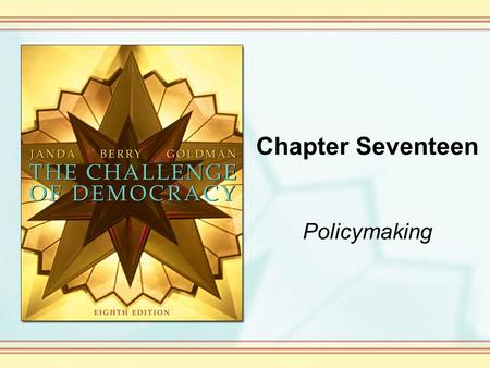 Chapter Seventeen Policymaking. Copyright © Houghton Mifflin Company. All rights reserved. 17-2 Public Policies and Purposes A public policy is a general.