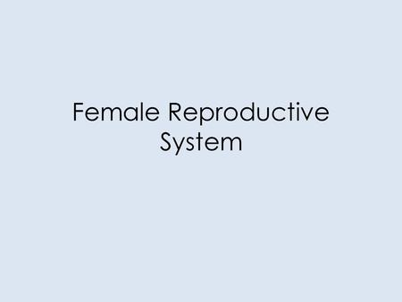 Female Reproductive System. Our Goals This Section... Identify and give functions for each of the following: – ovaries (follicles and corpus luteum) –