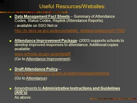 Useful Resources/Websites: Data Management Fact Sheets – Summary of Attendance Codes, Status Codes, Replink (Attendance Reports). - available on SSO Net.