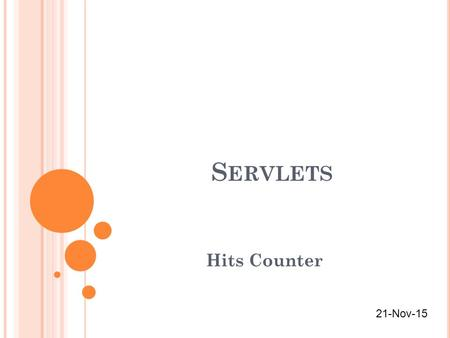 S ERVLETS Hits Counter 21-Nov-15. S ERVLETS - H ITS C OUNTER Many times you would be interested in knowing total number of hits on a particular page of.