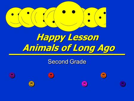 Happy Lesson Animals of Long Ago Second Grade Dinosaurs Lived long ago on Earth Some were small and others were very large Some ate meat and others ate.