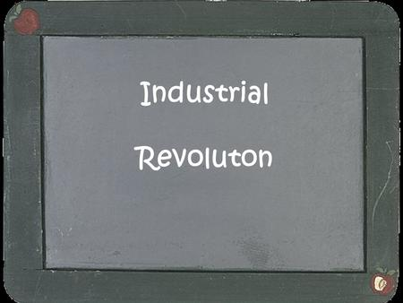 Industrial Revoluton. Long ago people lived on farms. They had no machines to help them and they had lots of jobs to do. Everyone had to help, the Mums.