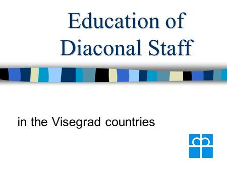 Education of Diaconal Staff in the Visegrad countries.