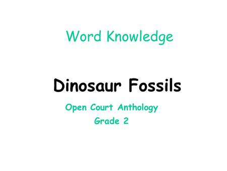 Word Knowledge Dinosaur Fossils Open Court Anthology Grade 2.