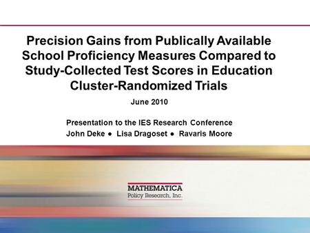Precision Gains from Publically Available School Proficiency Measures Compared to Study-Collected Test Scores in Education Cluster-Randomized Trials June.