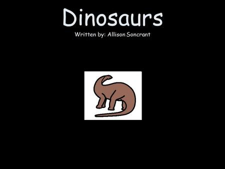 Dinosaurs Written by: Allison Soncrant. Some dinosaurs are little. Some dinosaurs are big.