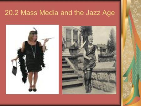 20.2 Mass Media and the Jazz Age. Hollywood came about because of: variety of landscapes, warm climate, and a lot of sunlight needed for films.