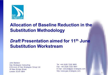 1 Allocation of Baseline Reduction in the Substitution Methodology Draft Presentation aimed for 11 th June Substitution Workstream John Baldwin Gas Strategies.