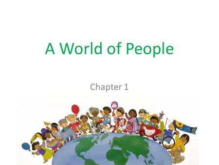 A World of People Chapter 1. The Home We All Share Today the Earth is the home of more than 6 billion people. People around the world are different from.