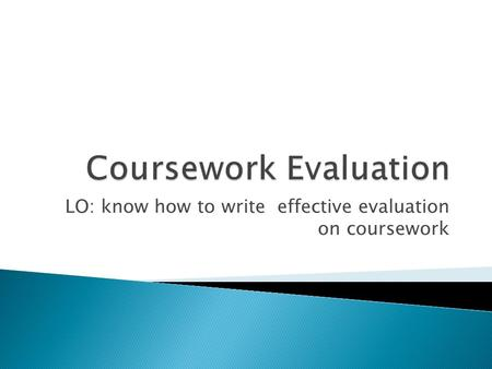 LO: know how to write effective evaluation on coursework.