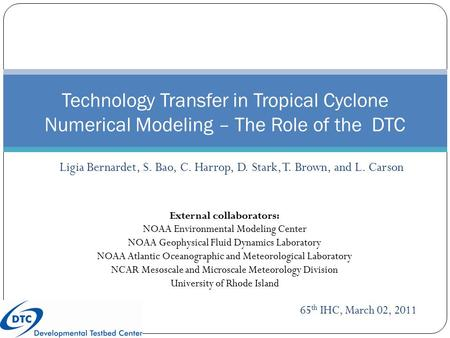 Ligia Bernardet, S. Bao, C. Harrop, D. Stark, T. Brown, and L. Carson Technology Transfer in Tropical Cyclone Numerical Modeling – The Role of the DTC.