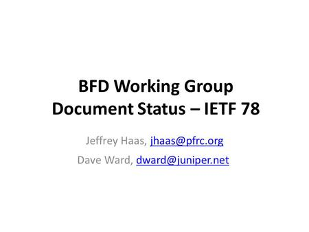 BFD Working Group Document Status – IETF 78 Jeffrey Haas, Dave Ward,