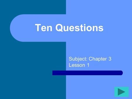 Ten Questions Subject: Chapter 3 Lesson 1 Ten Questions 12345 678910.