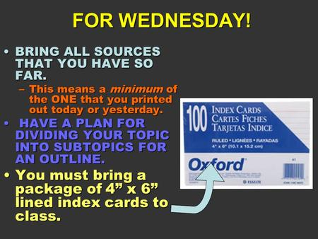 FOR WEDNESDAY! BRING ALL SOURCES THAT YOU HAVE SO FAR.BRING ALL SOURCES THAT YOU HAVE SO FAR. –This means a minimum of the ONE that you printed out today.