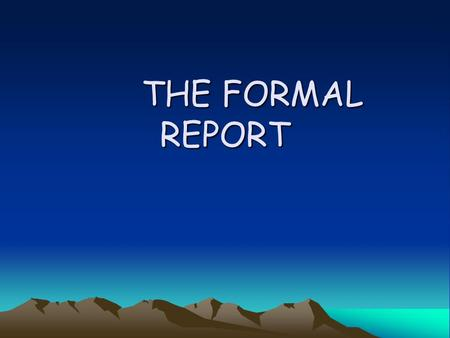 THE FORMAL REPORT THE FORMAL REPORT. Definition and Purpose Definition: reports formatted in a professional way to emphasize its importance or recommendations.