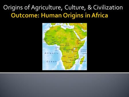 Origins of Agriculture, Culture, & Civilization.