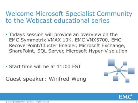 1© Copyright 2012 EMC Corporation. All rights reserved. Welcome Microsoft Specialist Community to the Webcast educational series  Todays session will.