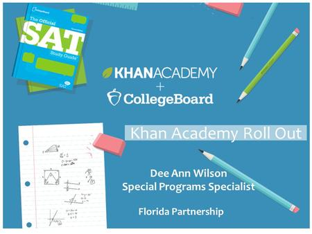 Dee Ann Wilson Special Programs Specialist Florida Partnership Khan Academy Roll Out.