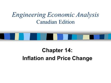 Chapter 14: Inflation and Price Change Engineering Economic Analysis Canadian Edition.
