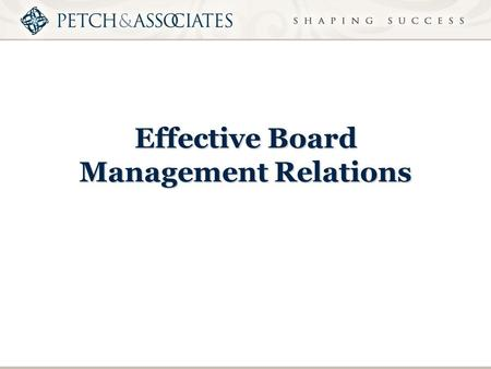 Effective Board Management Relations. Objective To explore how the Board and management can build trust and maintain effective relationships in order.