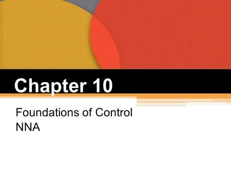 Chapter 10 Foundations of Control NNA. What Is Control?  Controlling  The process of monitoring activities to ensure that they are being accomplished.