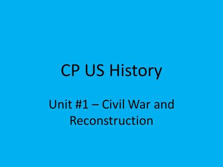 CP US History Unit #1 – Civil War <strong>and</strong> Reconstruction.
