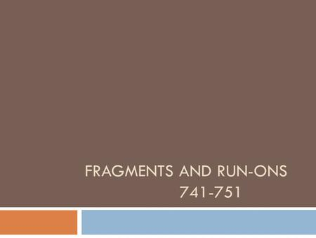 FRAGMENTS AND RUN-ONS 741-751. ARTICLE  a, an, and the. These are used to signal the presence of a noun!!