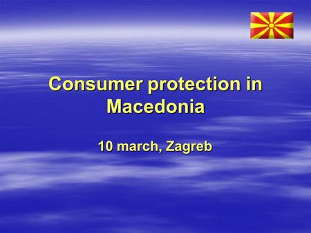 Consumer protection in Macedonia 10 march, Zagreb.